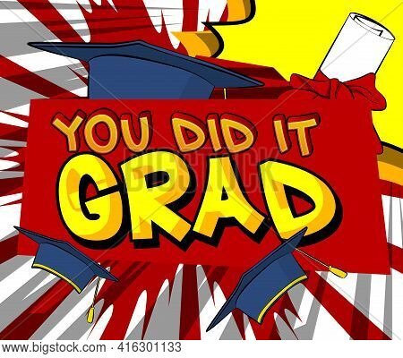 You Did It Grad - Comic Book Style Text. Graduation, End Of Educational Year Related Words, Quote On