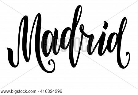 Madrid Calligraphy. Capital Of Spain. Ink Hand Lettering. Modern Brush Calligraphy. Isolated On Whit