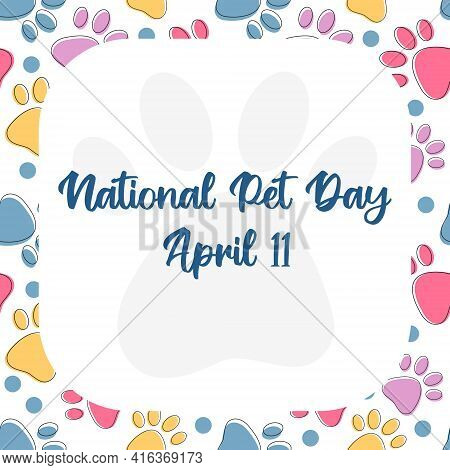 National Pet Day At April 11 Greeting Card, Banner, Post, Template With Copy Space Frame. Vector Pat