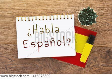 Notebook With Inscription Do You Speak Spanish On Spanish, Pen, Spain Flag, Marker On Wooden Brown D