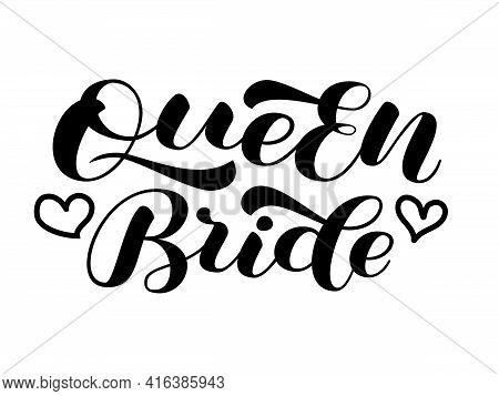 Queen Bride Brush Lettering For Bridal Shirt. Quote For Banner Or Poster. Vector Stock Illustration