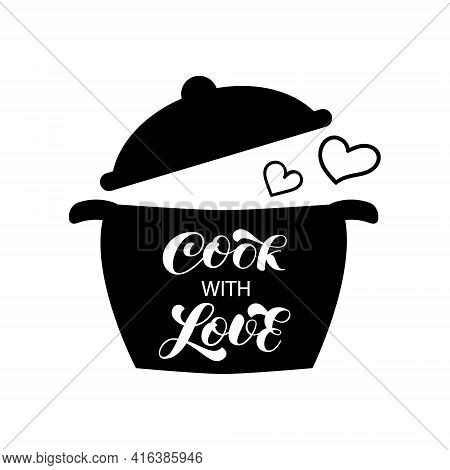 Cook With Love Brush Lettering For Banner Or Card. Casserole Wit Open Lid. Vector Stock Illustration