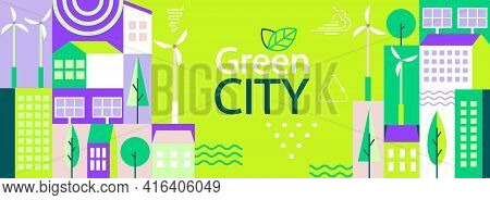 Green City Banner In Simple Minimal Geometric Flat Style. Ecology And Sustainable Poster, Flyer With
