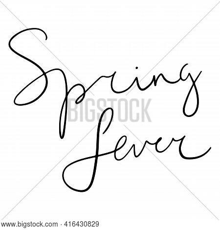 Spring Fever Text, Hand Written Custom Modern Calligraphy Isolated On White. Lettering For Media, Po