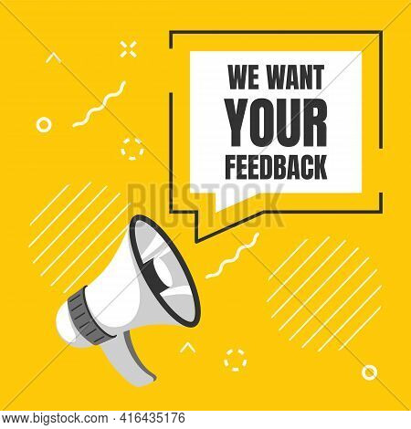 We Want Your Feedback. Customer Reviews, Client Survey. Loudspeaker And Speech Bubble With Lettering