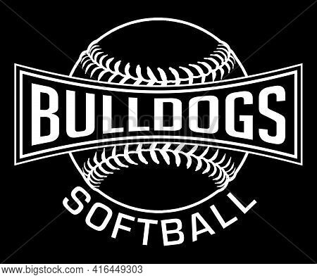 Bulldogs Softball Graphic-one Color-white Is A One White On Black Sports Design Which Includes A Sof