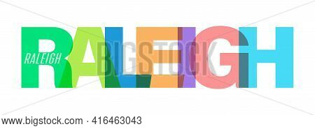 Raleigh. The Name Of The City On A White Background. Vector Design Template For Poster, Postcard, Ba