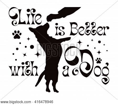 Motivational Phrase With A Dog Standing On Its Hind Legs. Stencil Or Sublimation To Apply To Your Pr