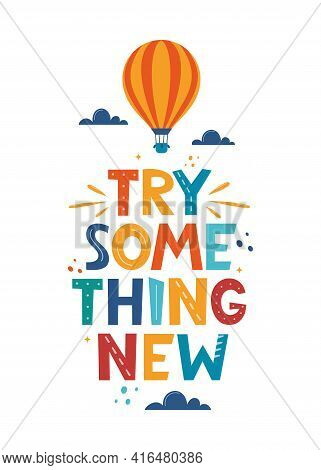 Try Something New. Hand Drawn Motivation Lettering Phrase For Poster, Logo, Greeting Card, Banner, C