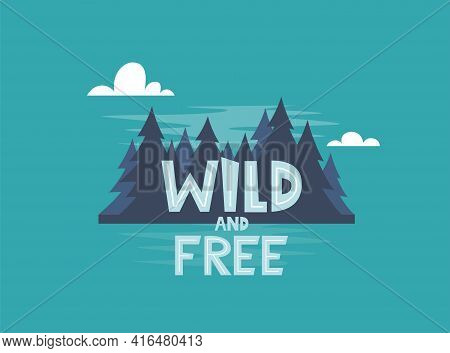 Wild And Free. Vector Motivational Hand Drawn Poster. Typography Concept With Night Forest. Perfect