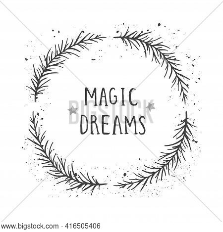 Vector Hand Drawn Illustration Of Text Magic Dreams And Floral Round Frame With Grunge Ink Texture O