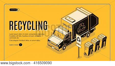 Waste Recycling Service Isometric Vector Web Banner. Sanitation Truck Picking Up, Collecting Sorted