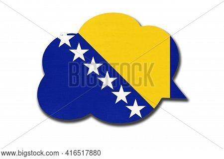 3d Speech Bubble With Bosnia And Herzegovina National Flag Isolated On White Background. Speak And L