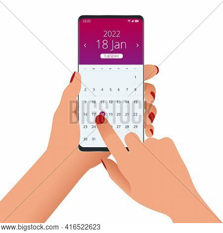 Calendar Planner For 2022. Female Hand With A Smartphone With A Calendar, One Month Plans. Calendar