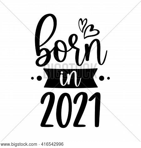 Vector Illustration Of New Baby Card Born In 2021 With Hearts Isolated On White Background. Baby Sho