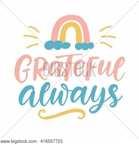 Grateful Always Lettering. Isolated On White. Thanksgiving Day