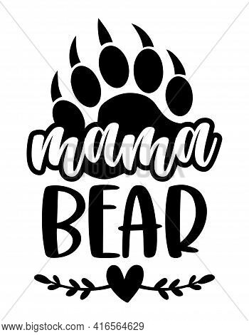 Mama Bear - Handmade Calligraphy Vector Quote. Good For Mother's Day Gift Or Scrap Booking, Posters,
