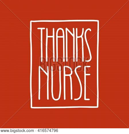 Lettering Thanks Nurse. Greeting Card For Sincere And Dedicated Work.