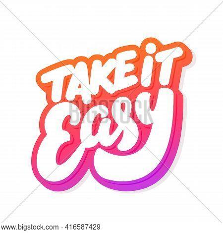 Take It Easy. Vector Handwritten Lettering. Vector Illustration.