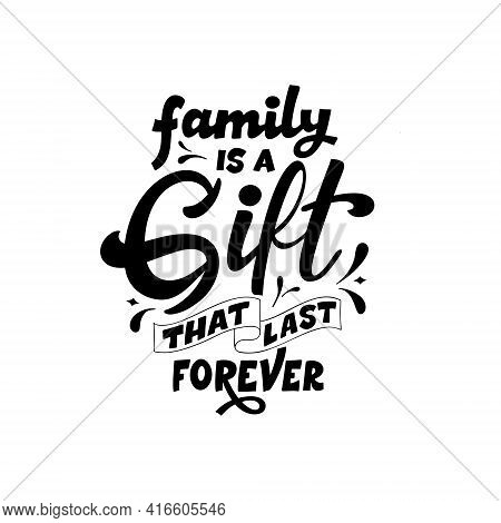 Hand Lettering Typography Poster. Quote Family Is A Gift That Last Forever. Inspiration And Positive