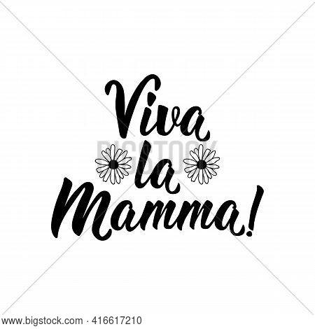 Viva La Mamma. Translation From Italian: Long Live Mom. Lettering. Ink Illustration. Modern Brush Ca