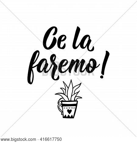Ce La Faremo. Translation From Italian: We Can Do It. Lettering. Ink Illustration. Modern Brush Call
