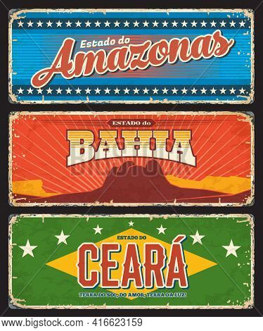 Brazil Amazonas, Bahia And Ceara States Signs, Vector Metal Grunge Plates. Brasil Estados Or Communi