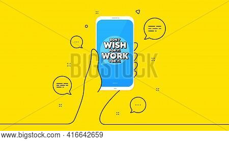 Dont Wish For It, Work For It Motivation Quote. Hand Hold Phone. Yellow Banner With Continuous Line.