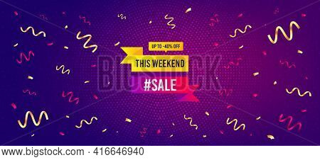 This Weekend Sale 40 Percentoff Banner. Festive Confetti Background With Offer Message. Discount Sti