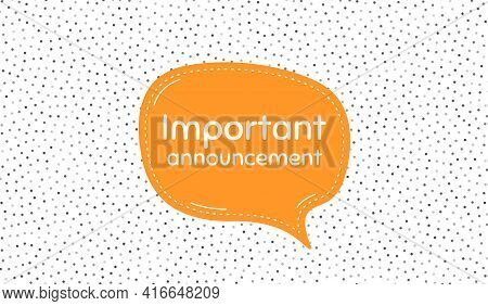 Important Announcement. Orange Speech Bubble On Polka Dot Pattern. Special Offer Sign. Advertising D