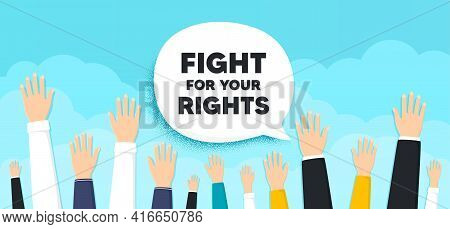 Fight For Your Rights Message. People Hands Up Cloud Background. Demonstration Protest Quote. Revolu