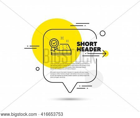 Mattress Guarantee Line Icon. Speech Bubble Vector Concept. Tested Orthopedic Pad Sign. Breathable S