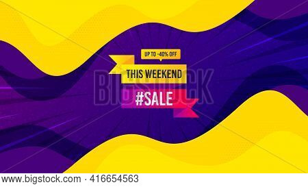 This Weekend Sale 40 Percent Off Banner. Fluid Liquid Background With Offer Message. Discount Sticke