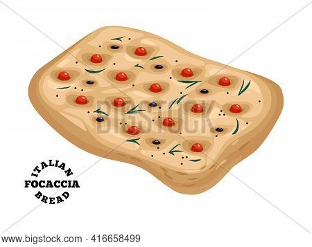 Italian Bread Focaccia With Rosemary, Olives And Cherry Tomatoes. Colorful Vector Illustration Isola