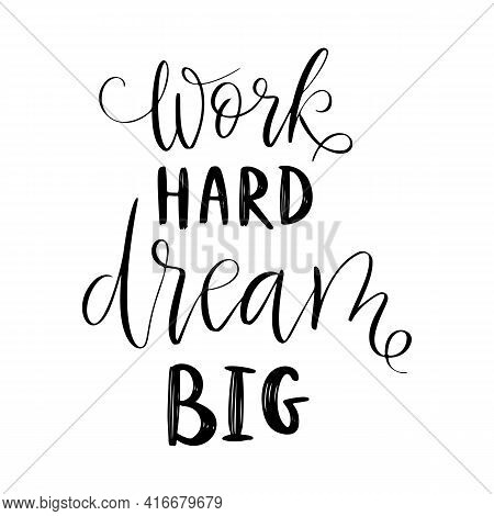 Work Hard, Dream Big - Vector Quote. Life Positive Motivation Quote For Poster, Card, Tshirt Print.