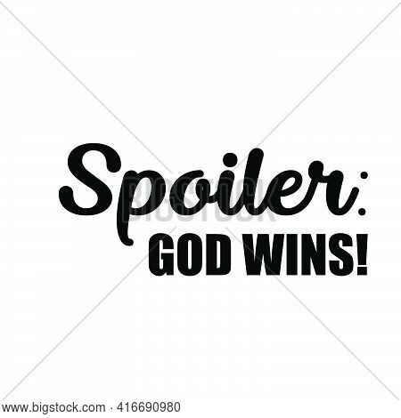 Spoiler - God Wins,  Christian Faith, Typography For Print Or Use As Poster, Card, Flyer Or T Shirt