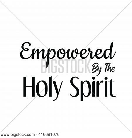 Empowered By The Holy Spirit, Christian Faith, Typography For Print Or Use As Poster, Card, Flyer Or