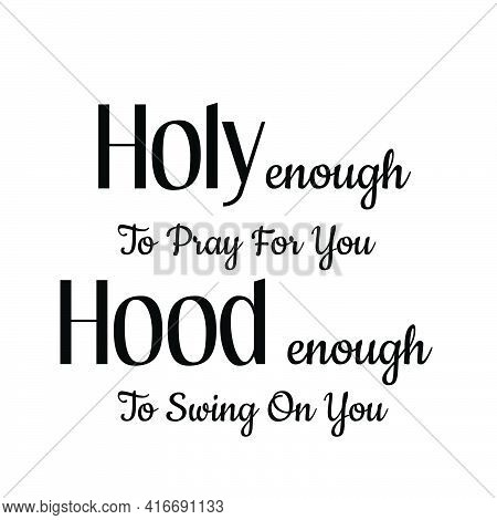 Holy Enough To Pray For You, Christian Faith, Typography For Print Or Use As Poster, Card, Flyer Or