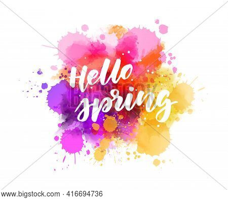 Hello Spring - Handwritten Modern Calligraphy Inspirational Text On Multicolored Watercolor Paint Sp