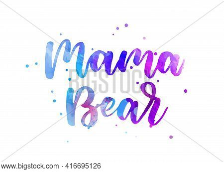 Mama Bear -  Inspirational Handwritten Modern Calligraphy Watercolor Painted Lettering. Blue And Pur