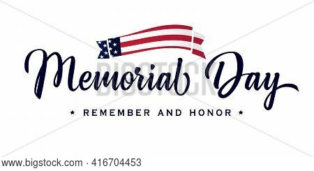 Memorial Day Calligraphy Lettering Poster. Celebration Design For American Holiday - Remember And Ho