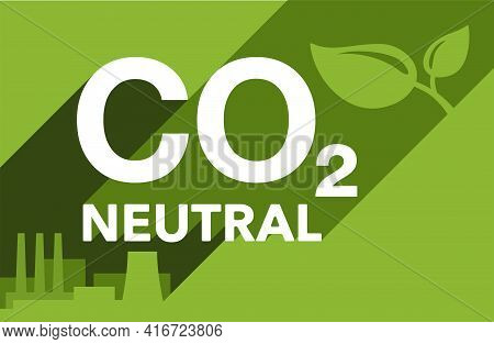 Co2 Neutral. Green Picture With Factory Silhouette, Net Zero Carbon Footprint - Carbon Emissions Fre