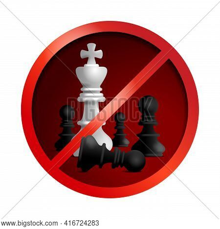 Antiracism, Stop Racism Sign - In Chess Game Metaphor, Crossed Out White King And Black Pawns. Suppo