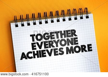 Together Everyone Achieves More Text Quote On Notepad, Concept Background