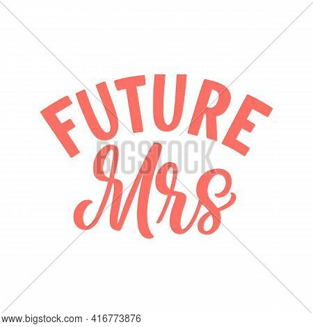 Hand Lettered Quote. The Inscription: Future Mrs.perfect Design For Greeting Cards, Posters, T-shirt