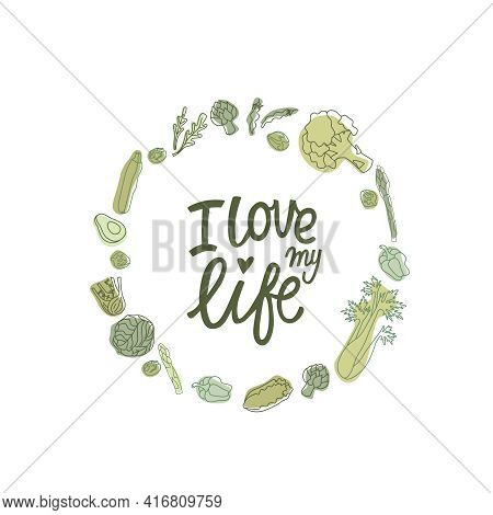 I Love My Life Hipster Style Sign With Outline Vegetables. Handwritten Lettering Quotes In Organic,