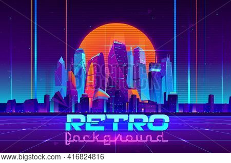 Retro Background In Neon Colors Cartoon Vector With Illuminated Future City Skyscrapers Buildings, D