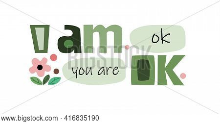 I Am Ok You Are Ok Vector Art Colourful Letters. Confidence Building Words, Phrase For Personal Grow