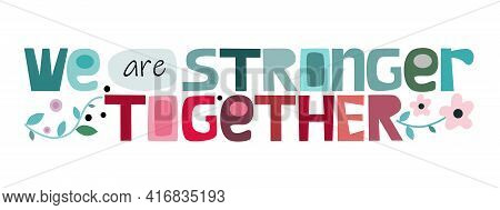 We Are Strong Together Vector Art Colourful Letters. Confidence Building Words, Phrase For Personal