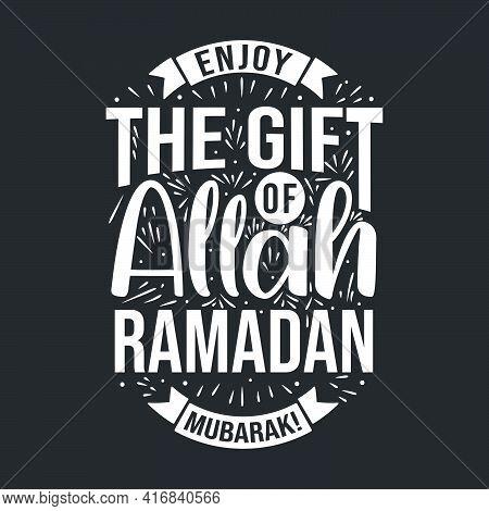 Enjoy The Gift Of Allah , Ramadan Mubarak- Holy Month Ramadan Greeting Card.
